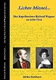 Liebes Mienel... Der Kapellmeister Richard Wagner an seine Frau -