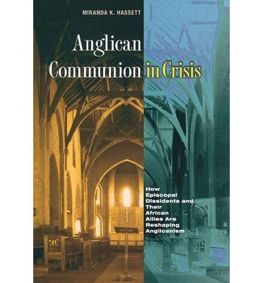 [( Anglican Communion in Crisis: How Episcopal Dissidents and Their African Allies are Reshaping Anglicanism )] [by: Miranda K. Hassett] [May-2007] par Miranda K. Hassett