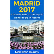 Madrid 2017: A Travel Guide to the Top 20 Things to Do in Madrid, Spain: Best of Madrid Travel Guide (English Edition)