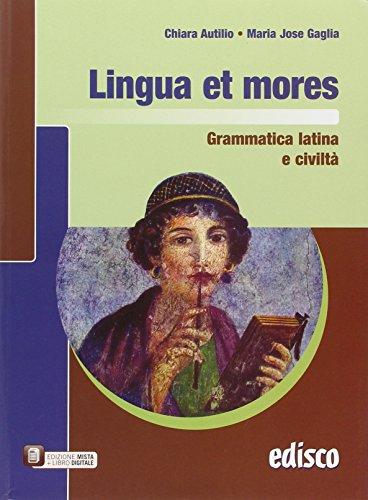 Lingua et mores. Grammatica latina e civilt. Per le Scuole superiori. Con e-book. Con espansione online