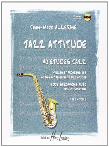 Jazz attitude: 40 tudes jazz, Faciles et progressives, Pour saxophone alto, volume 2 (CD inclus)