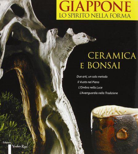 Giappone, lo spirito nella forma. Ceramica e bonsai. Ediz. italiana e inglese