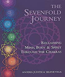Sevenfold Journey: Reclaiming Mind, Body and Spirit Through the Chakras