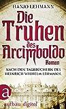 Die Truhen des Arcimboldo: Nach den Tagebüchern des Heinrich Wilhelm Lehmann. Roman bei Amazon kaufen