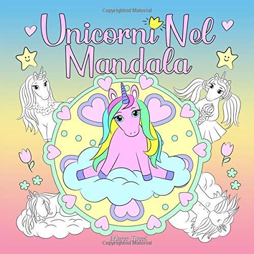 Unicorni Nel  Mandala: Un libro da colorare per bambini e adulti da amare e rilassare