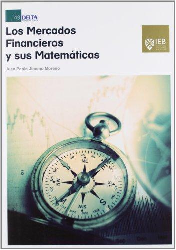 Los mercados financieros y sus matemáticas: una guía teórica y práctica para comprender las matemáticas de los mercados por Juan Pablo Jimeno Moreno
