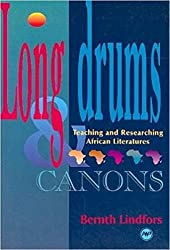 LONG DRUMS AND CANONS : Teaching and Researching African Literatures