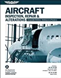 Aircraft Inspection, Repair & Alterations: Acceptable Methods, Techniques & Practices (FAA AC 43.13-1B and 43.13-2B) (FAA Handbooks)