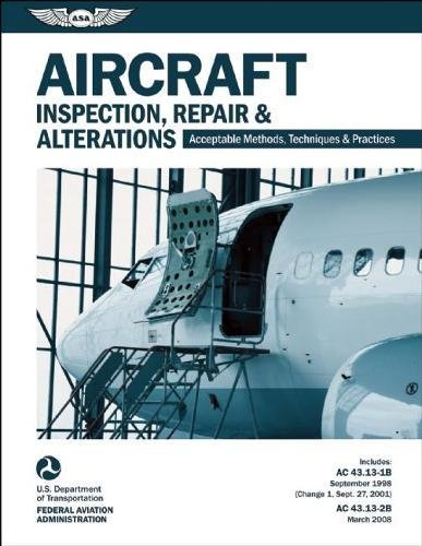 Aircraft Inspection, Repair & Alterations: Acceptable Methods, Techniques & Practices (FAA AC 43.13-1B and 43.13-2B) (FAA Handbooks series) -