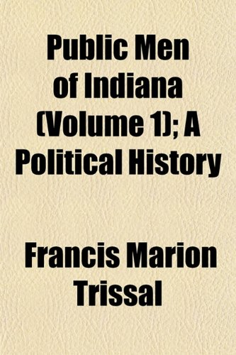 Public Men of Indiana (Volume 1); A Political History
