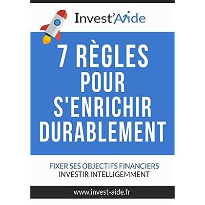 7 règles pour s'enrichir durablement: Fixer ses objectifs financiers, investir intelligemment