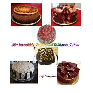 Amazingly Unique and Delicious Cakes to Make You a Baking Star (English Edition)