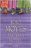 Arcadia Hotel de Jojo Moyes,Sabine Boulongne (Traduction) ( 7 juin 2006 )