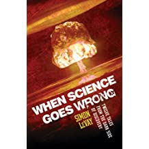 When Science Goes Wrong: Twelve Tales from the Dark Side of Discovery (English Edition)