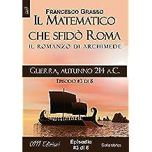 Guerra, autunno 214 a.C. - serie Il Matematico che sfidò Roma ep. #3 di 8 (A piccole dosi)