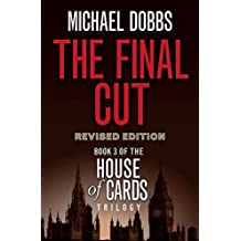 The Final Cut (House of Cards Trilogy, Book 3) by Michael Dobbs (2010-04-09)