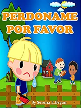 Libro para Niños: PERDÓNAME POR FAVOR- Enseña a sus niños