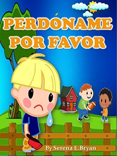 Libro para Niños: PERDÓNAME POR FAVOR- Enseña a sus niños la importancia del Perdón:: (Libro Ilustrado con Imágenes) (Cuento antes de dormir) (Habilidades ... el codicioso y el monstruo de ojos verdes)