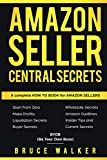 Amazon Seller Central Secrets: Use Amazon Profits to fire your boss (BYOB)