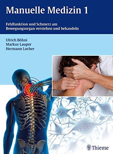 Manuelle Medizin 1: Fehlfunktion und Schmerz am Bewegungsorgan verstehen und behandeln