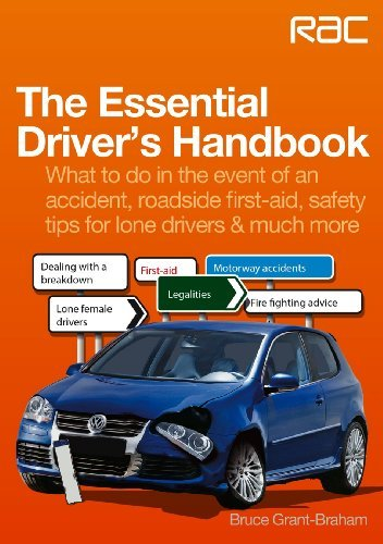 The Essential Driver's Handbook : What to do in the event of an accident, roadside first-aid, safety tips for lone drivers & much more (RAC Handbook) by Bruce Grant-Braham (2013-07-01)