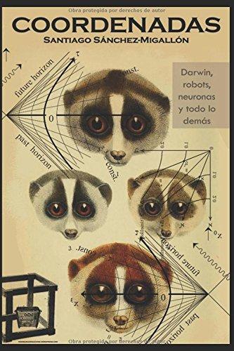 Coordenadas: Darwin, robots, neuronas, y todo lo demás por Santiago Sánchez-Migallón Jiménez