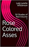 Rose Colored Asses: 50 Shades of Red Volume 1 (English Edition)