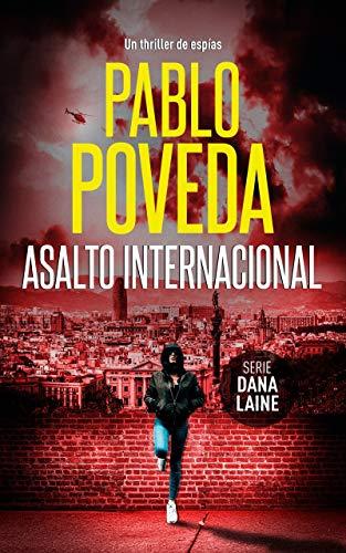 Asalto Internacional (Dana Laine 2) de Pablo Poveda