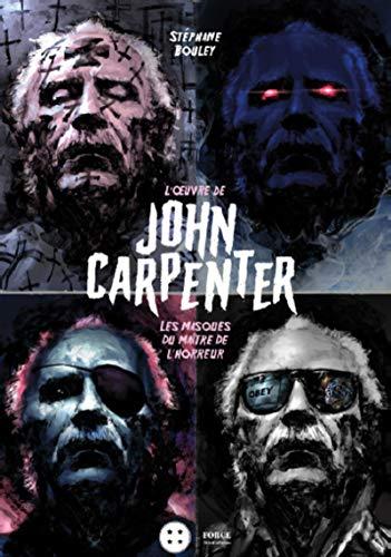 L'oeuvre de John Carpenter: Les masques du maître de l'horreur par Stéphane Bouley
