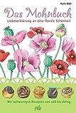 Das Mohnbuch: Liebeserklärung an eine florale Schönheit. Mit vollwertigen Rezepten von süß bis deftig