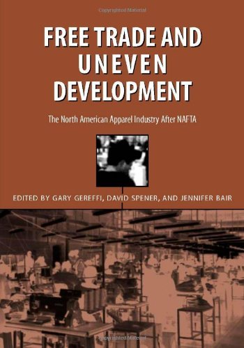 free-trade-uneven-development-north-american-apparel-industry-after-nafta-by-gary-gereffi-2002-08-12