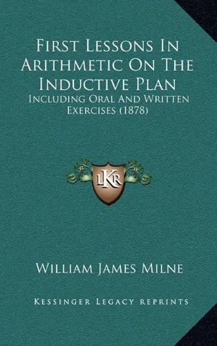 First Lessons in Arithmetic on the Inductive Plan: Including Oral and Written Exercises (1878)
