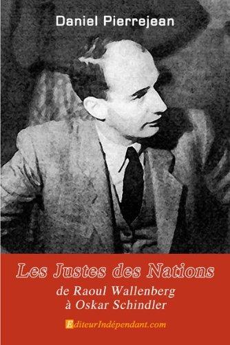 Les Justes des Nations, de Raoul Wallenberg a Oskar Schindler