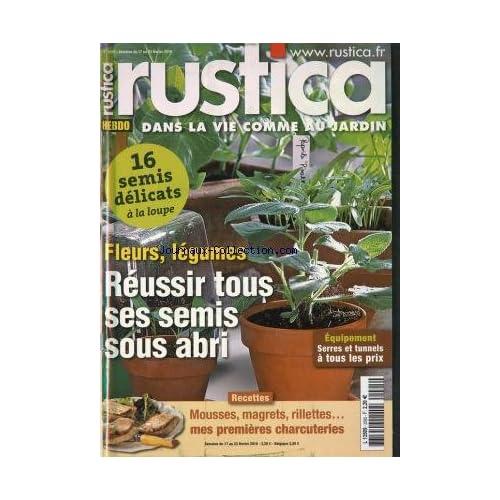RUSTICA [No 2095] du 17/02/2010 - FLEURS LEGUMES REUSSIR TOUS SES SEMIS SOUS ABRI - RECETTES MOUSSES MAGRETS RILLETTES MES PREMIERES CHARCUTERIES -