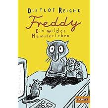 Freddy. Ein wildes Hamsterleben: Roman (Gulliver)