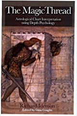 The Magic Thread: Astrological Chart Interpretation Using Depth Psychology Taschenbuch