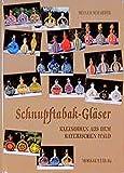 Schnupftabak-Gläser - Kleinodien aus dem Bayerischen Wald: Das reich illustierten Standardwerk über Schnupftabackgläser - Heiner Schaefer