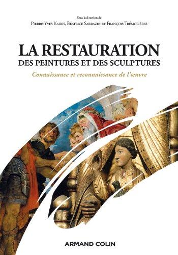 La restauration des peintures et des sculptures: Connaissance et reconnaissance de l'oeuvre par Pierre-Yves Kairis
