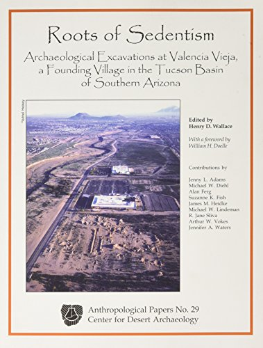 Roots of Sedentism: Archaeological Excavations at Valencia Vieja, a Founding Village in the Tucson Basin of Southern Ariz. (Cda Anthropological Papers)