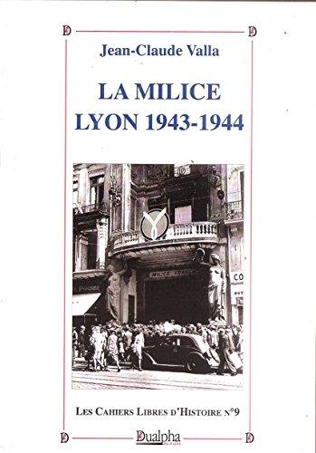 La milice : Lyon, 1943-1944 (Les cahiers libres d'histoire.) par Jean-Claude Valla