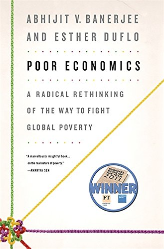 Poor Economics: A Radical Rethinking of the Way to Fight Global Poverty por Abhijit Banerjee