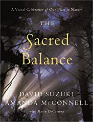 The Sacred Balance: A Visual Celebration of Our Place in Nature by David Suzuki (2003-07-22)