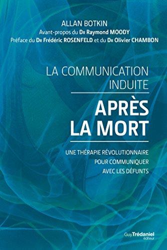 La communication induite après la mort : Une thérapie révolutionnaire pour communiquer avec les défunts.