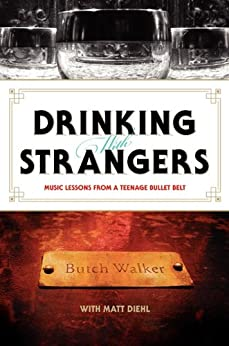 Drinking with Strangers: Music Lessons from a Teenage Bullet Belt by [Walker, Butch, Diehl, Matt]