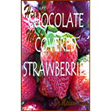 How to Make Chocolate Covered Strawberries (Recipes Book 1) (English Edition)