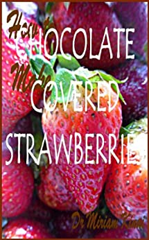 How to Make Chocolate Covered Strawberries (Recipes Book 1) (English Edition) par [Kinai, Miriam]