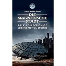 Die Magnetische Stadt: 2014 Collection of Science Fiction Stories