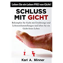 SCHLUSS MIT GICHT: Bekämpfen Sie Gicht mit Ernährungs- und Lebensstilumstellungen und leben Sie ein Gicht-freies Leben (German Edition)