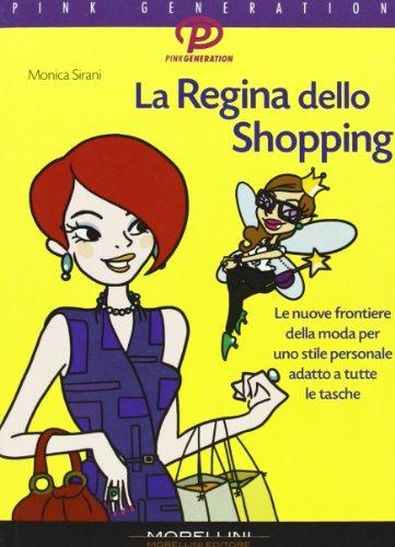 La regina dello shopping. Le nuove frontiere della moda per uno stile personale adatto a tutte le tasche