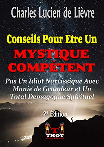 Couverture du livre Conseils Pour Être Un MYSTIQUE COMPÉTENT: Pas un Idiot Narcissique Avec Manie de Grandeur et Un Total Démagogue Spirituel